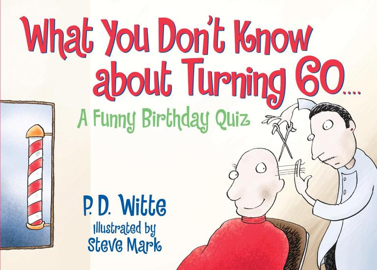 What You Don't Know About Turning 60 By Witte, P. D.