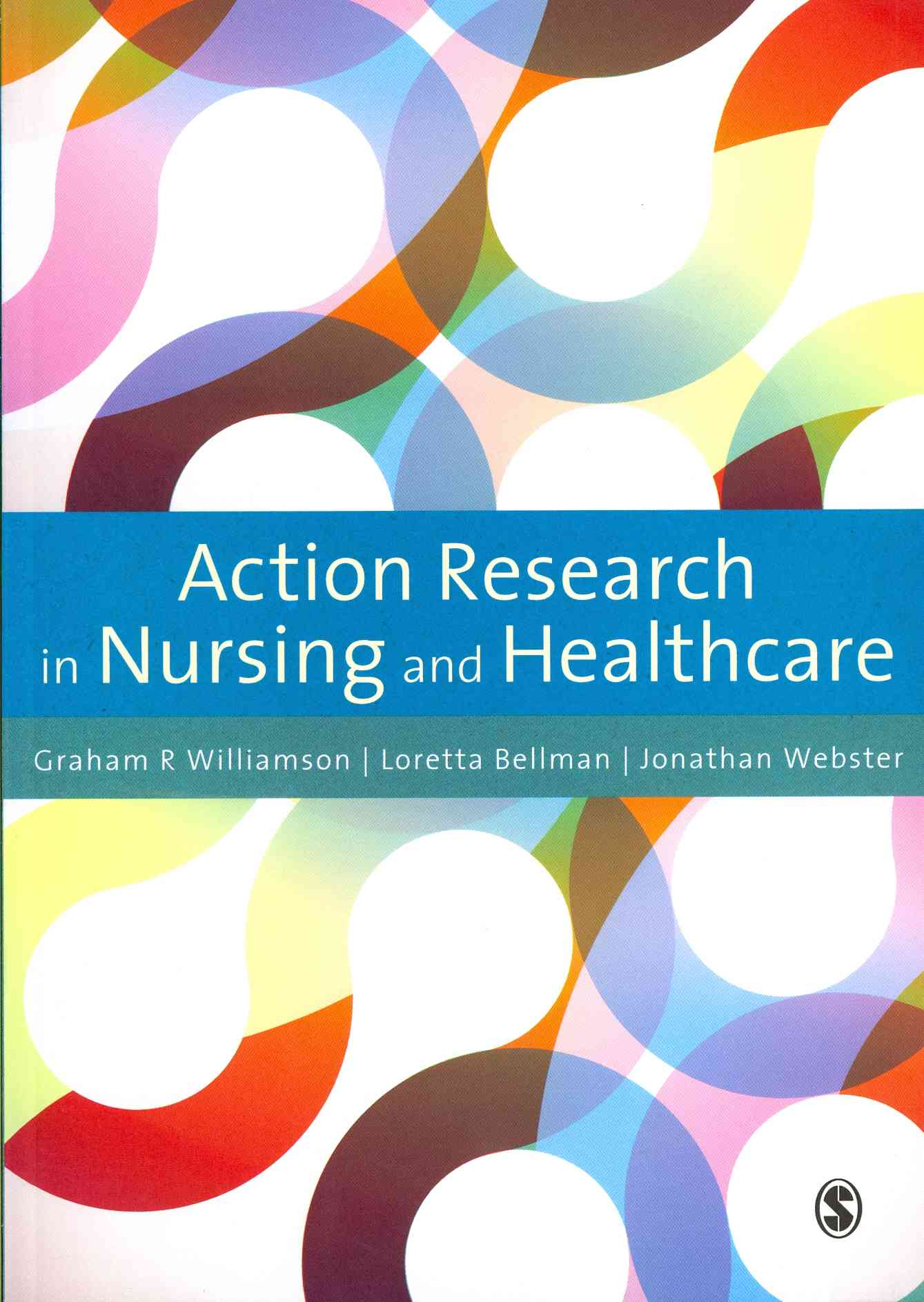 Action Research in Nursing and Healthcare By Williamson, Graham/ Bellman, Loretta/ Webster, Jonathan